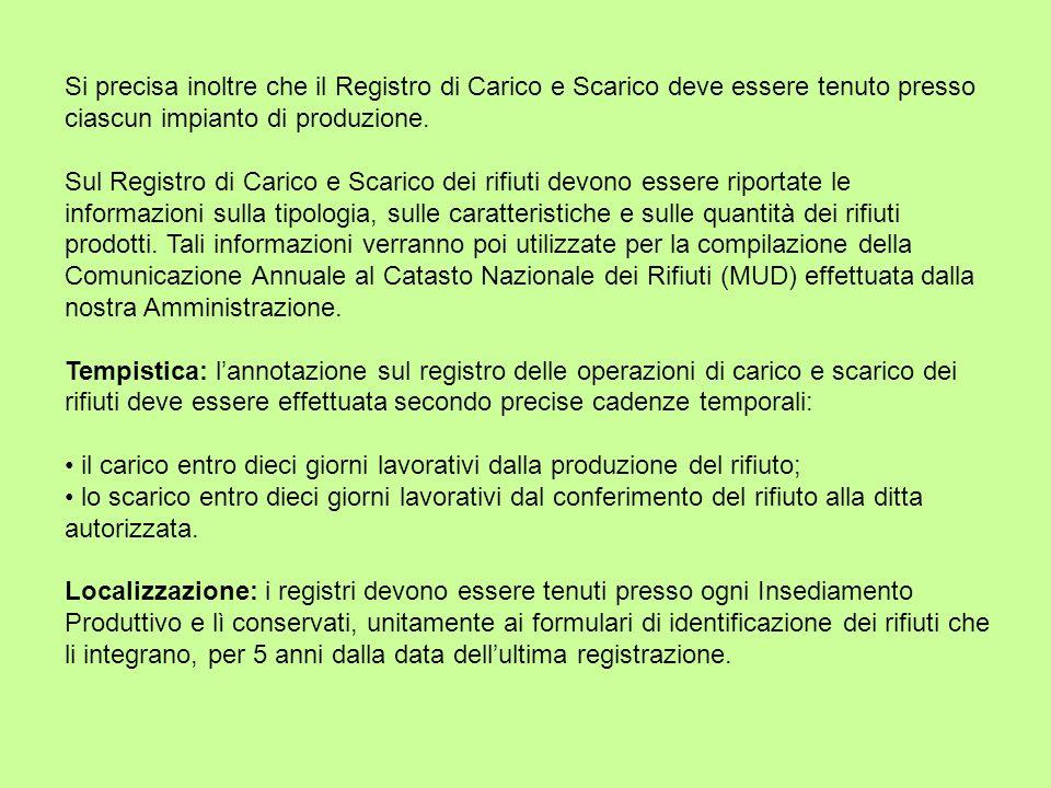 Si precisa inoltre che il Registro di Carico e Scarico deve essere tenuto presso ciascun impianto di produzione.
