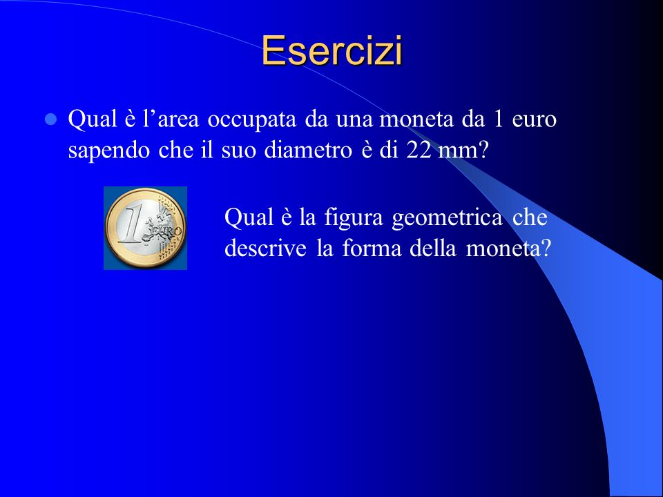 Esercizi Qual è l'area occupata da una moneta da 1 euro sapendo che il suo diametro è di 22 mm