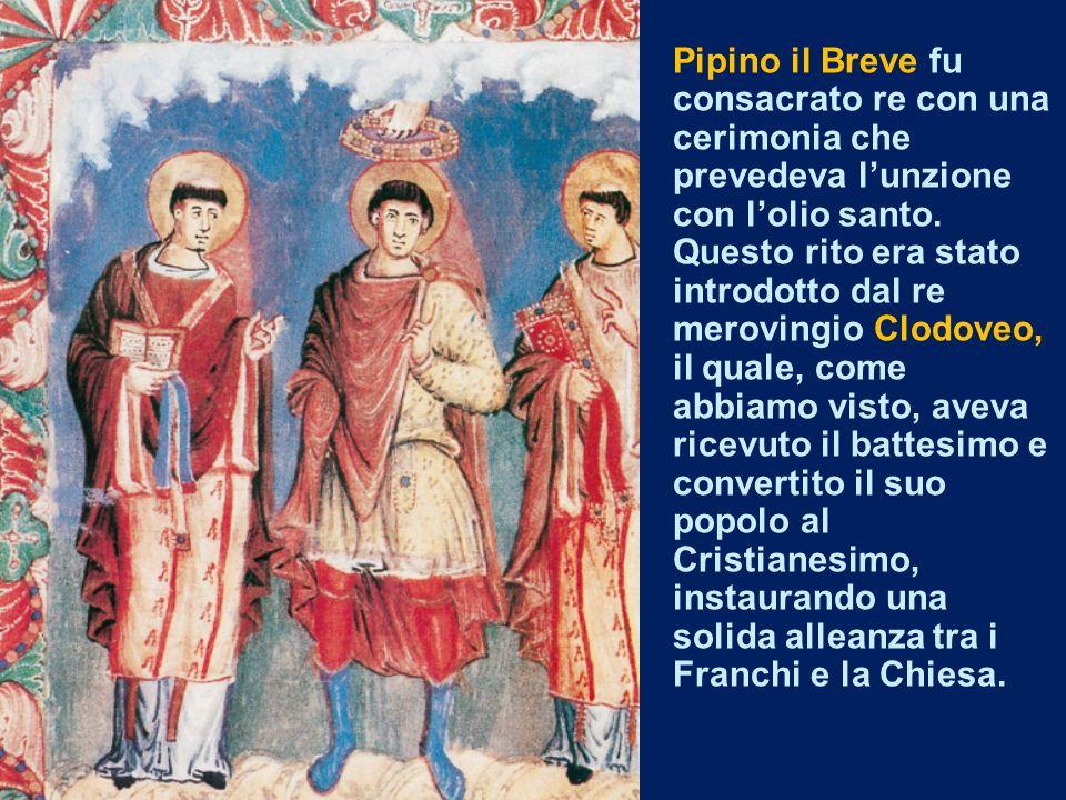 Pipino il Breve fu consacrato re con una cerimonia che prevedeva l'unzione con l'olio santo.