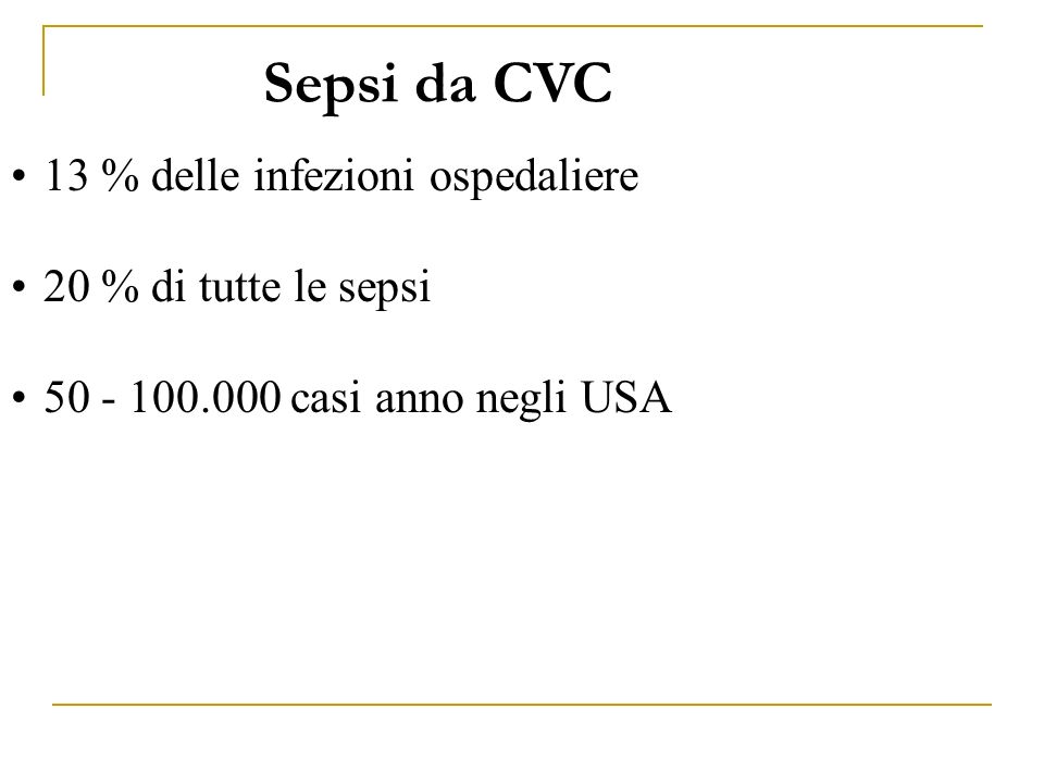 Sepsi da CVC 13 % delle infezioni ospedaliere 20 % di tutte le sepsi