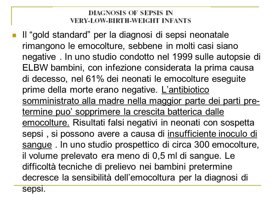 Il gold standard per la diagnosi di sepsi neonatale rimangono le emocolture, sebbene in molti casi siano negative .