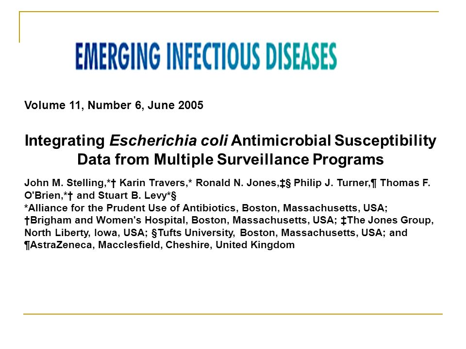 Volume 11, Number 6, June 2005 Integrating Escherichia coli Antimicrobial Susceptibility Data from Multiple Surveillance Programs.