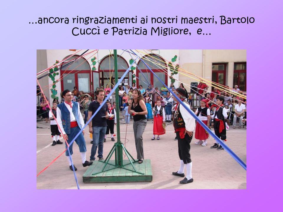 …ancora ringraziamenti ai nostri maestri, Bartolo Cuccì e Patrizia Migliore, e…