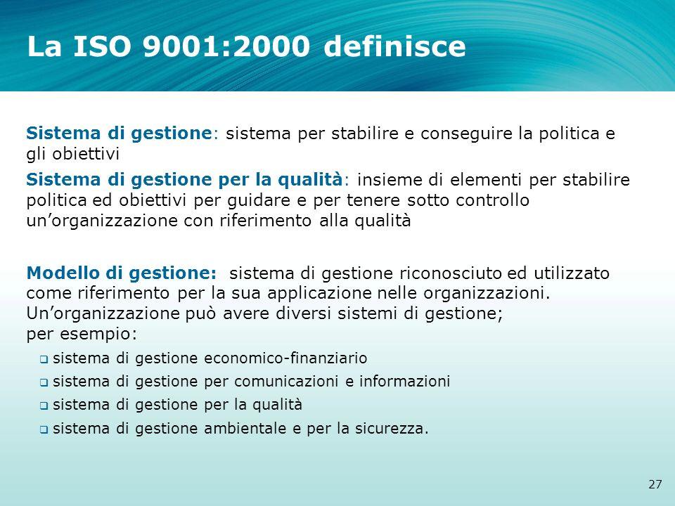 La ISO 9001:2000 definisce Sistema di gestione: sistema per stabilire e conseguire la politica e gli obiettivi.
