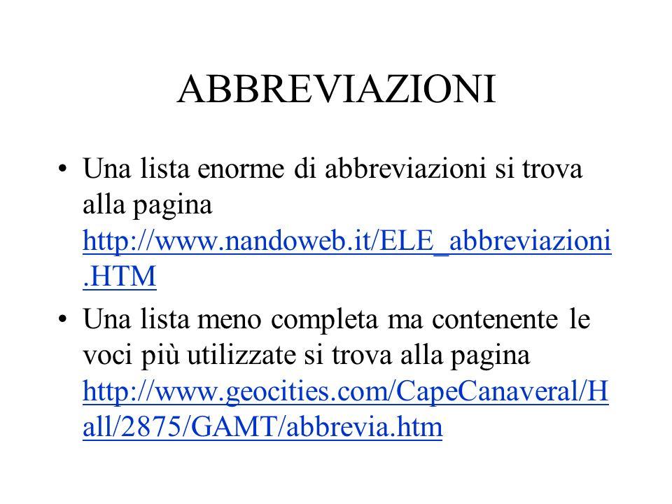 ABBREVIAZIONI Una lista enorme di abbreviazioni si trova alla pagina http://www.nandoweb.it/ELE_abbreviazioni.HTM.