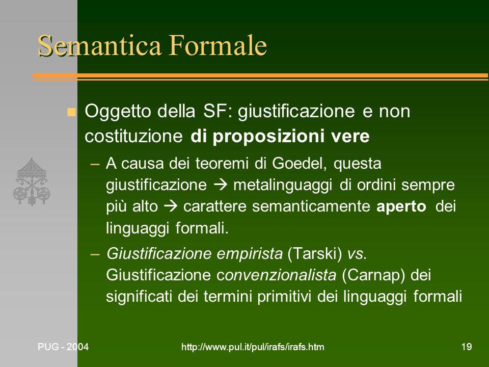 Semantica Formale Oggetto della SF: giustificazione e non costituzione di proposizioni vere.