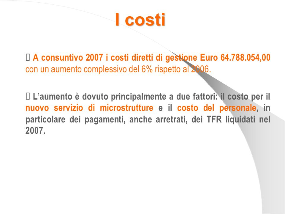 I costi Ü A consuntivo 2007 i costi diretti di gestione Euro 64.788.054,00 con un aumento complessivo del 6% rispetto al 2006.