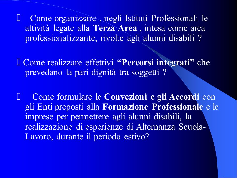 Ü Come organizzare , negli Istituti Professionali le attività legate alla Terza Area , intesa come area professionalizzante, rivolte agli alunni disabili