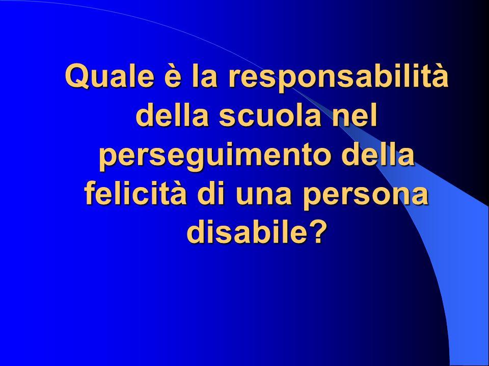 Quale è la responsabilità della scuola nel perseguimento della felicità di una persona disabile