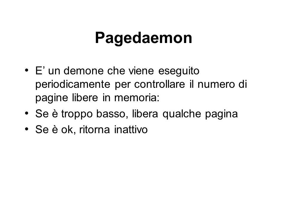 Pagedaemon E' un demone che viene eseguito periodicamente per controllare il numero di pagine libere in memoria: