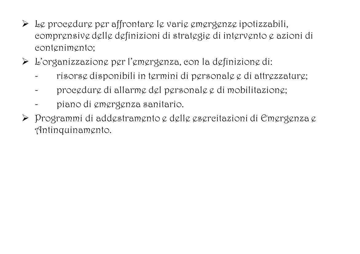 Le procedure per affrontare le varie emergenze ipotizzabili, comprensive delle definizioni di strategie di intervento e azioni di contenimento;
