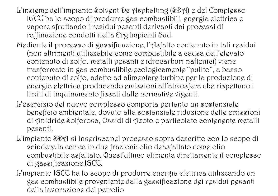 L'insieme dell'impianto Solvent De Asphalting (SDA) e del Complesso IGCC ha lo scopo di produrre gas combustibili, energia elettrica e vapore sfruttando i residui pesanti derivanti dai processi di raffinazione condotti nella Erg Impianti Sud.