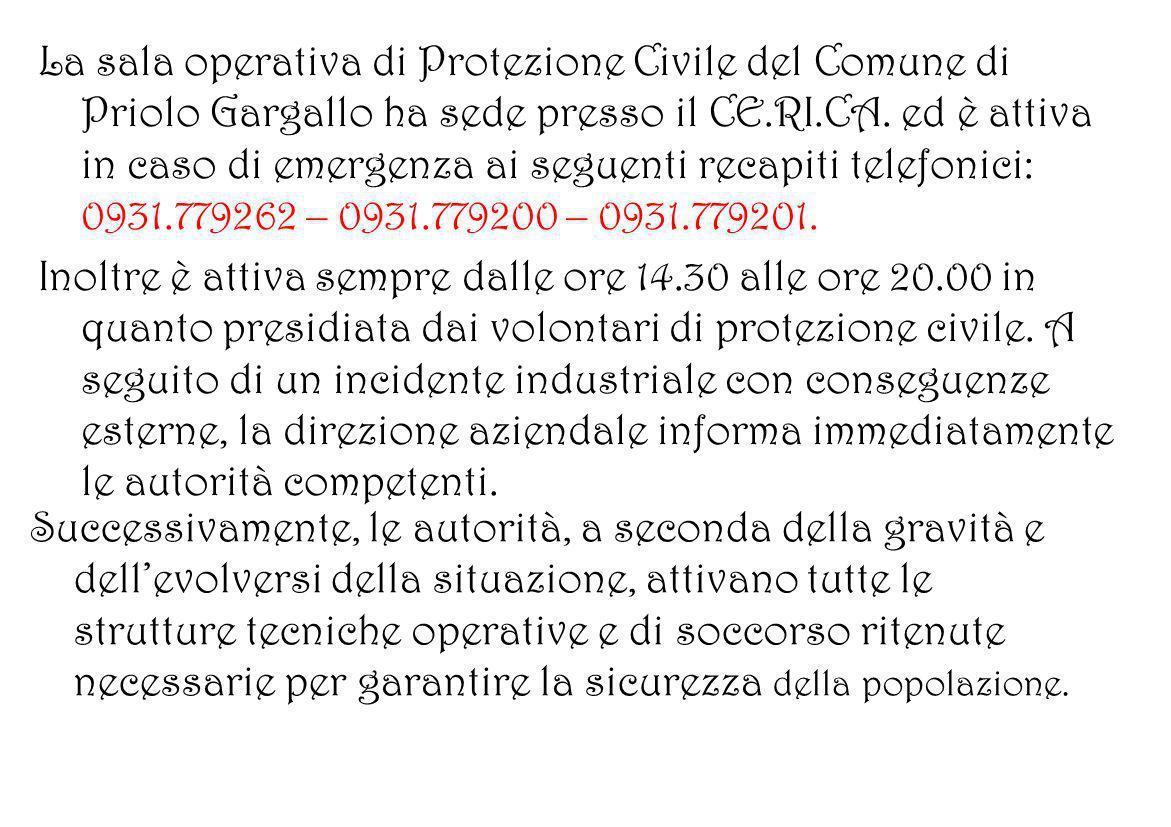 La sala operativa di Protezione Civile del Comune di Priolo Gargallo ha sede presso il CE.RI.CA. ed è attiva in caso di emergenza ai seguenti recapiti telefonici: 0931.779262 – 0931.779200 – 0931.779201.
