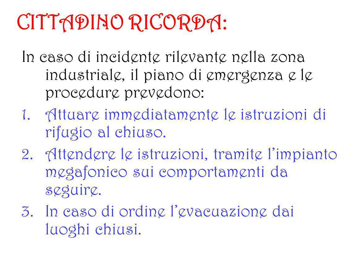 CITTADINO RICORDA:In caso di incidente rilevante nella zona industriale, il piano di emergenza e le procedure prevedono: