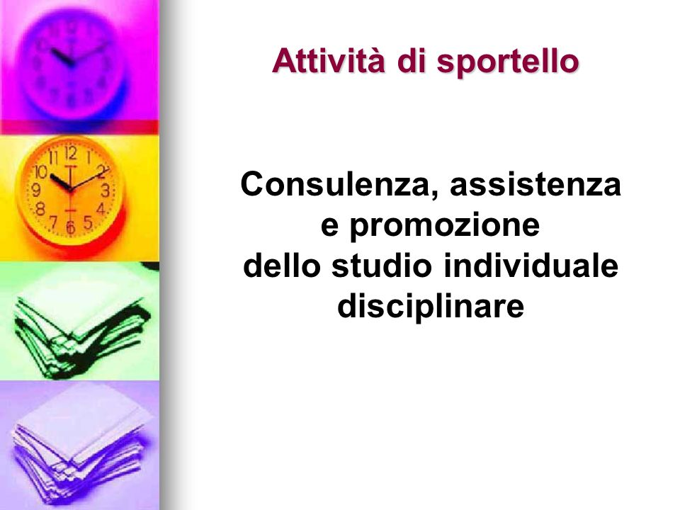 Attività di sportello Consulenza, assistenza e promozione dello studio individuale disciplinare.