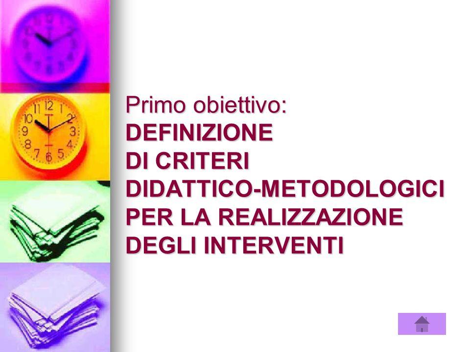 Primo obiettivo: DEFINIZIONE DI CRITERI DIDATTICO-METODOLOGICI PER LA REALIZZAZIONE DEGLI INTERVENTI