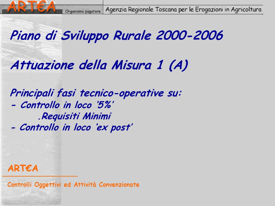 Piano di Sviluppo Rurale 2000-2006 Attuazione della Misura 1 (A) Principali fasi tecnico-operative su: - Controllo in loco '5%' .Requisiti Minimi - Controllo in loco 'ex post'
