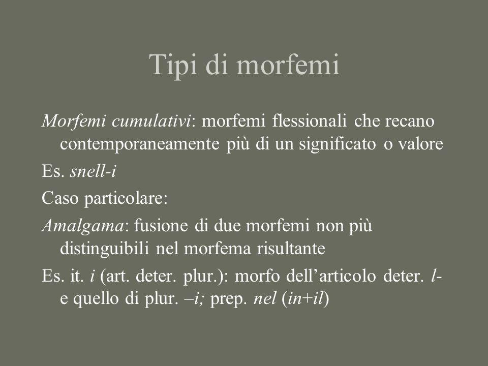 Tipi di morfemi Morfemi cumulativi: morfemi flessionali che recano contemporaneamente più di un significato o valore.