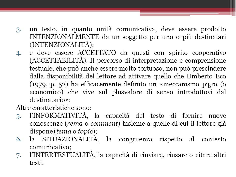 un testo, in quanto unità comunicativa, deve essere prodotto INTENZIONALMENTE da un soggetto per uno o più destinatari (INTENZIONALITÀ);