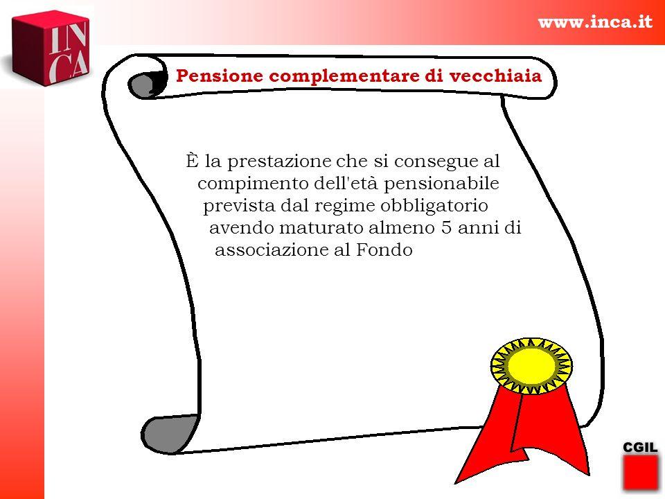 www.inca.itPensione complementare di vecchiaia. È la prestazione che si consegue al. compimento dell età pensionabile.