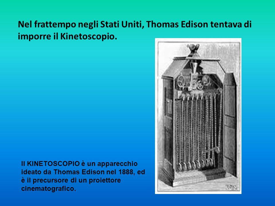 Nel frattempo negli Stati Uniti, Thomas Edison tentava di imporre il Kinetoscopio.