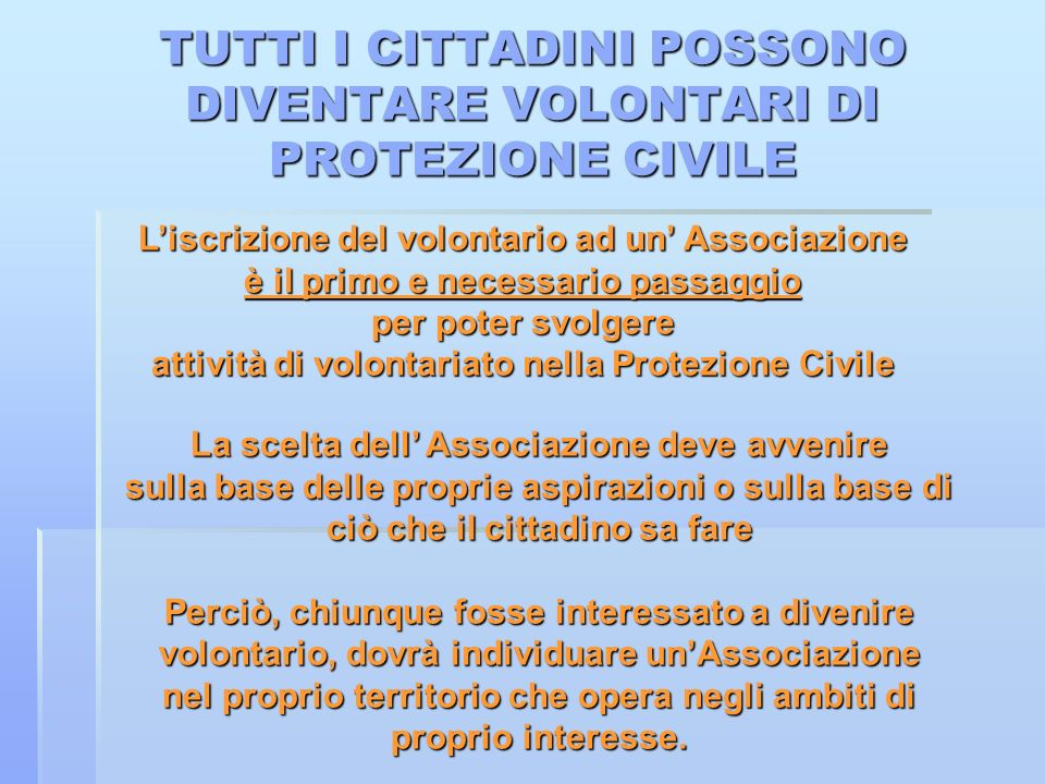 TUTTI I CITTADINI POSSONO DIVENTARE VOLONTARI DI PROTEZIONE CIVILE