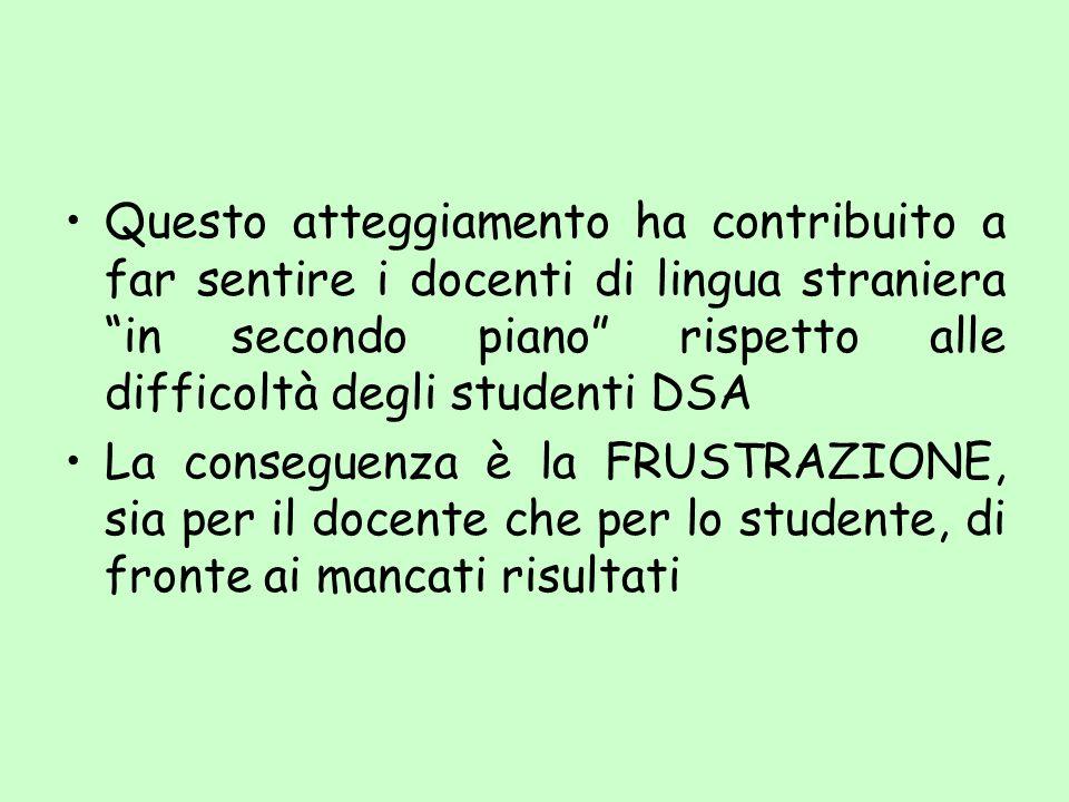 Questo atteggiamento ha contribuito a far sentire i docenti di lingua straniera in secondo piano rispetto alle difficoltà degli studenti DSA