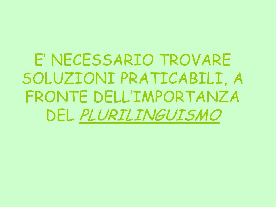E' NECESSARIO TROVARE SOLUZIONI PRATICABILI, A FRONTE DELL'IMPORTANZA DEL PLURILINGUISMO