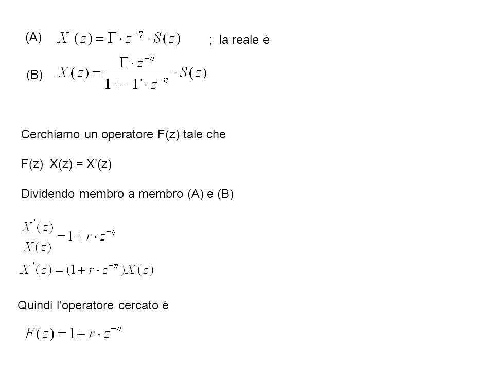 (A) ; la reale è. (B) Cerchiamo un operatore F(z) tale che. F(z) X(z) = X'(z) Dividendo membro a membro (A) e (B)