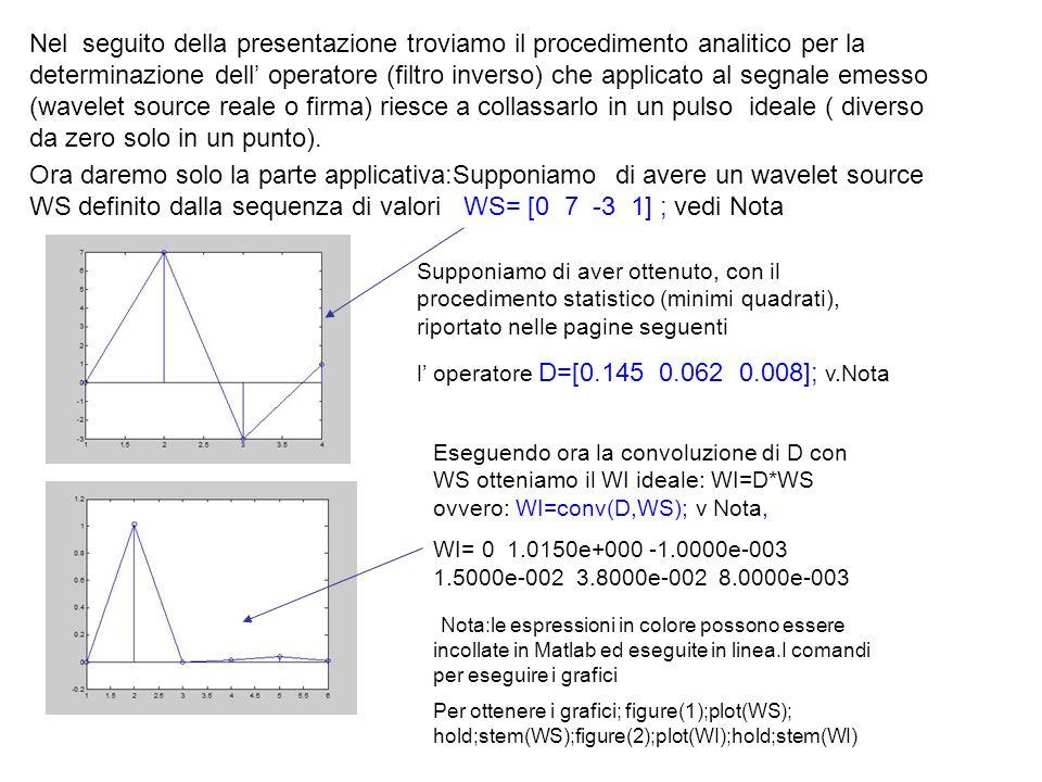 Nel seguito della presentazione troviamo il procedimento analitico per la determinazione dell' operatore (filtro inverso) che applicato al segnale emesso (wavelet source reale o firma) riesce a collassarlo in un pulso ideale ( diverso da zero solo in un punto).