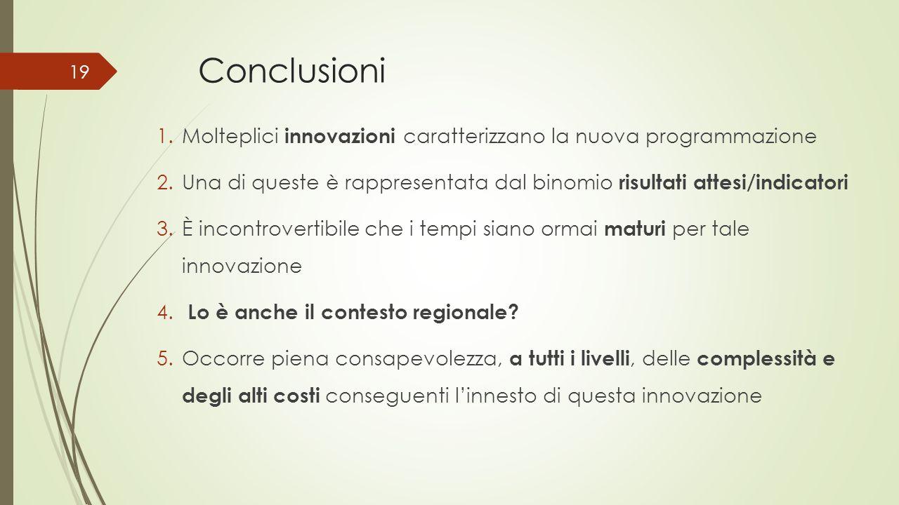 Conclusioni Molteplici innovazioni caratterizzano la nuova programmazione. Una di queste è rappresentata dal binomio risultati attesi/indicatori.