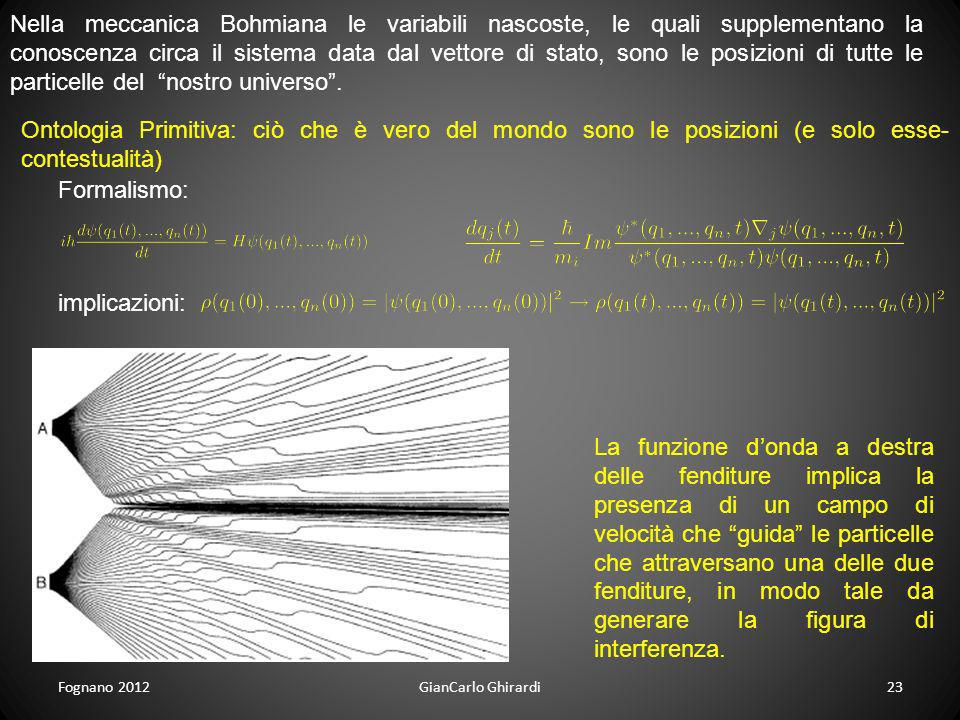 Nella meccanica Bohmiana le variabili nascoste, le quali supplementano la conoscenza circa il sistema data dal vettore di stato, sono le posizioni di tutte le particelle del nostro universo .