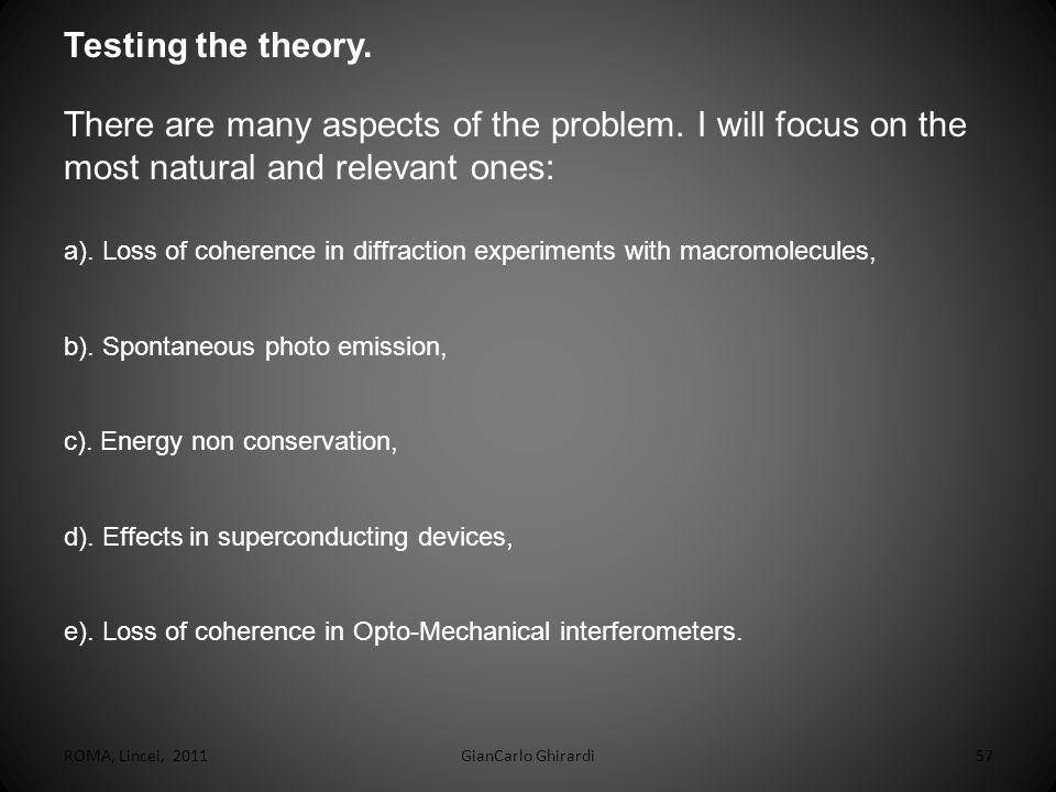 Testing the theory. There are many aspects of the problem. I will focus on the most natural and relevant ones: