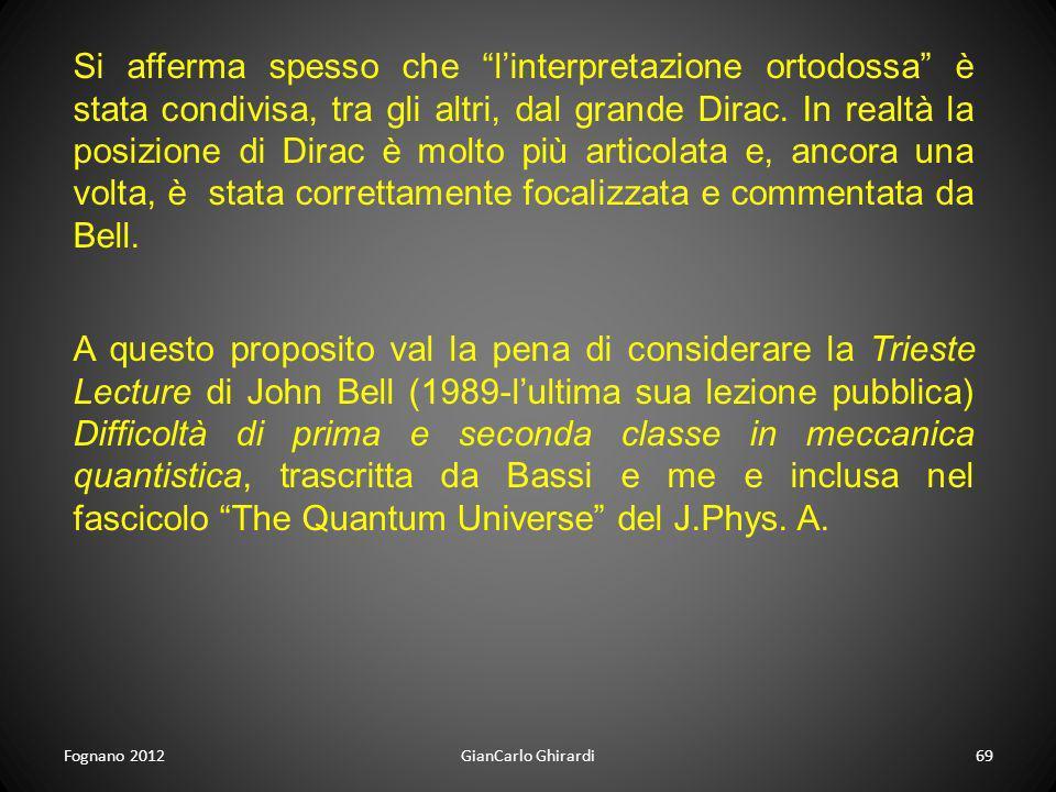 Si afferma spesso che l'interpretazione ortodossa è stata condivisa, tra gli altri, dal grande Dirac. In realtà la posizione di Dirac è molto più articolata e, ancora una volta, è stata correttamente focalizzata e commentata da Bell.