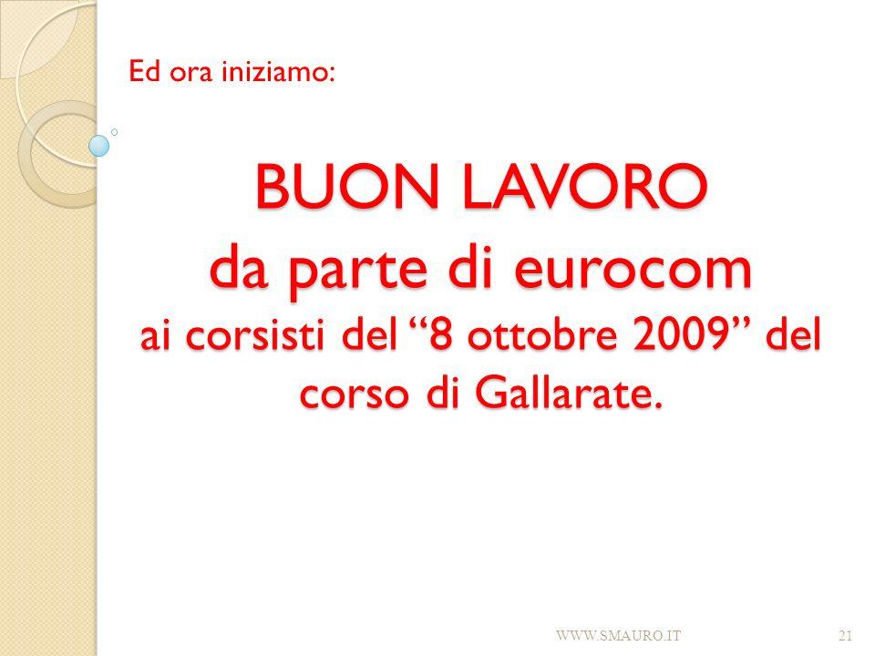 Ed ora iniziamo: BUON LAVORO da parte di eurocom ai corsisti del 8 ottobre 2009 del corso di Gallarate.