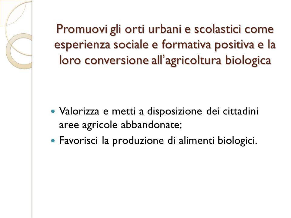 Promuovi gli orti urbani e scolastici come esperienza sociale e formativa positiva e la loro conversione all'agricoltura biologica