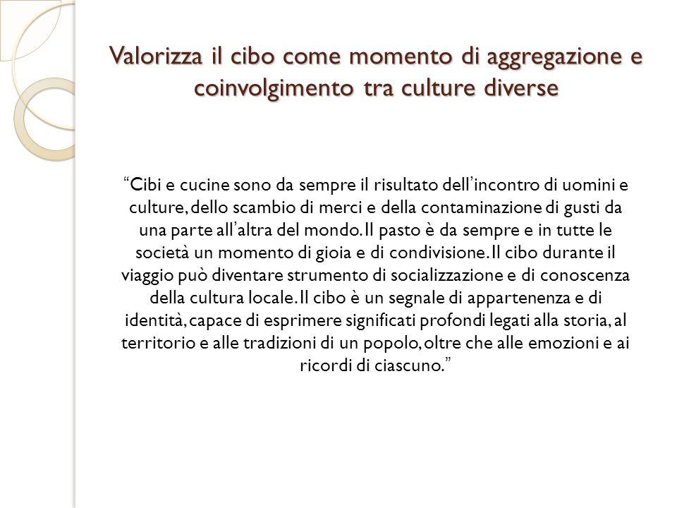 Valorizza il cibo come momento di aggregazione e coinvolgimento tra culture diverse