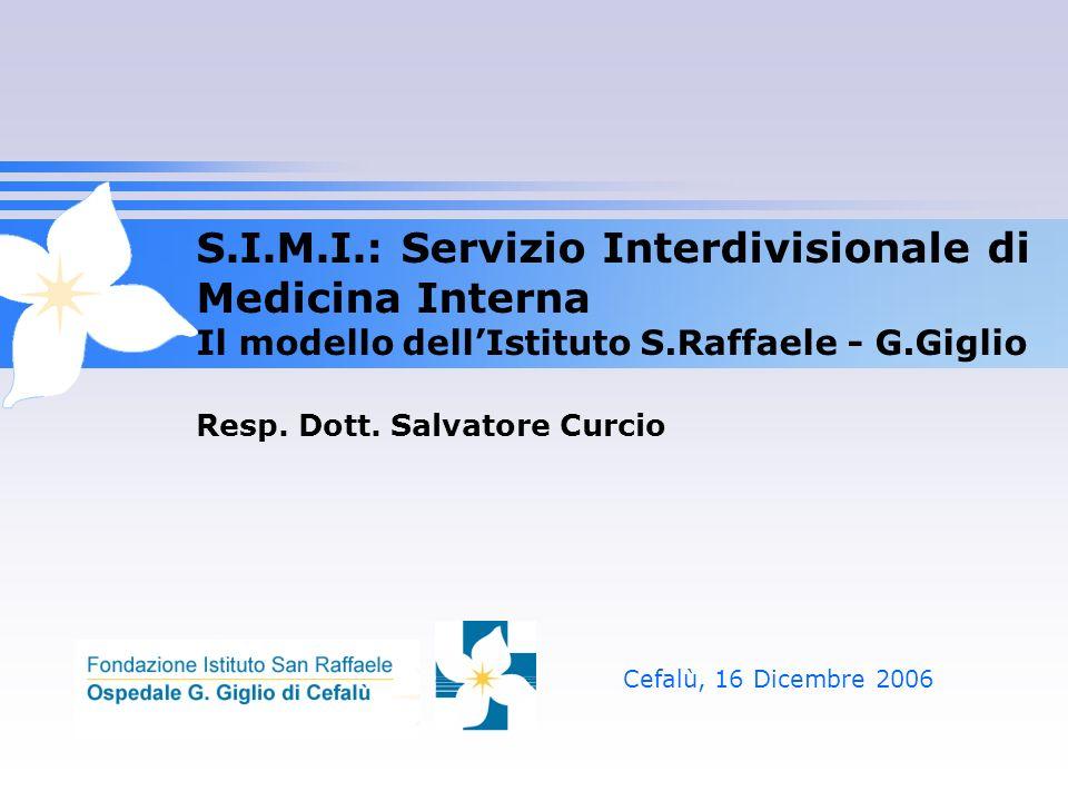 S.I.M.I.: Servizio Interdivisionale di Medicina Interna Il modello dell'Istituto S.Raffaele - G.Giglio Resp. Dott. Salvatore Curcio