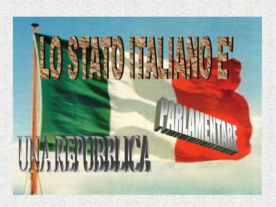 LO STATO ITALIANO E PARLAMENTARE UNA REPUBBLICA