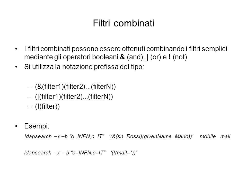 Filtri combinatiI filtri combinati possono essere ottenuti combinando i filtri semplici mediante gli operatori booleani & (and), | (or) e ! (not)