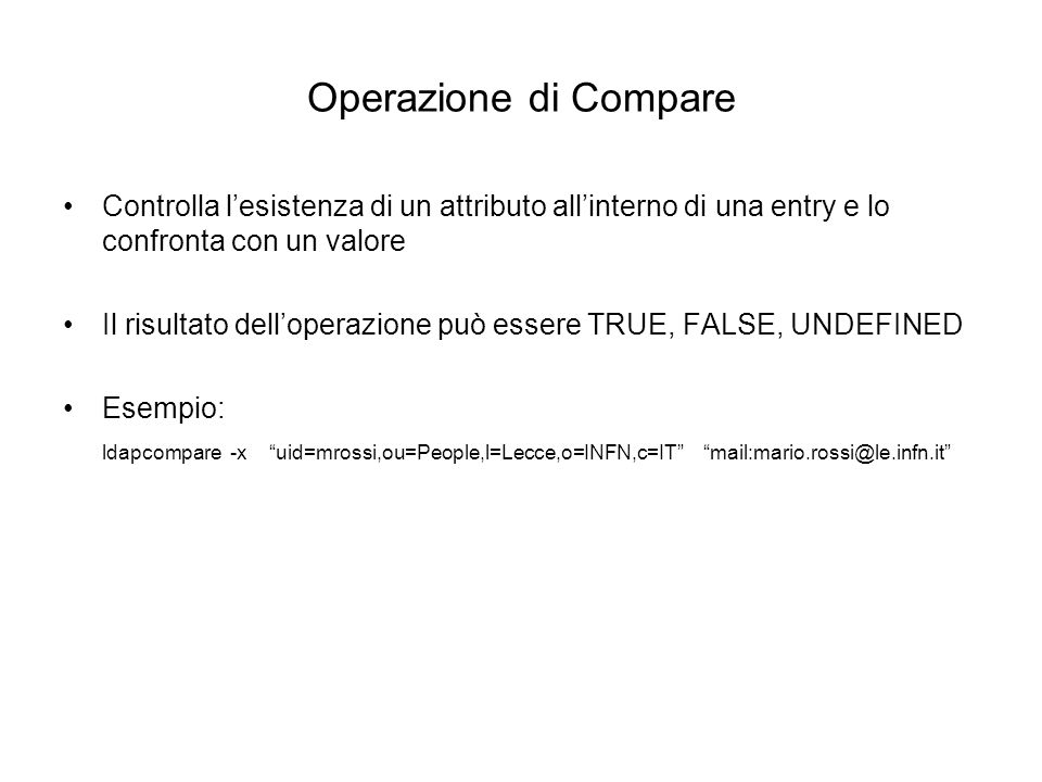Operazione di CompareControlla l'esistenza di un attributo all'interno di una entry e lo confronta con un valore.