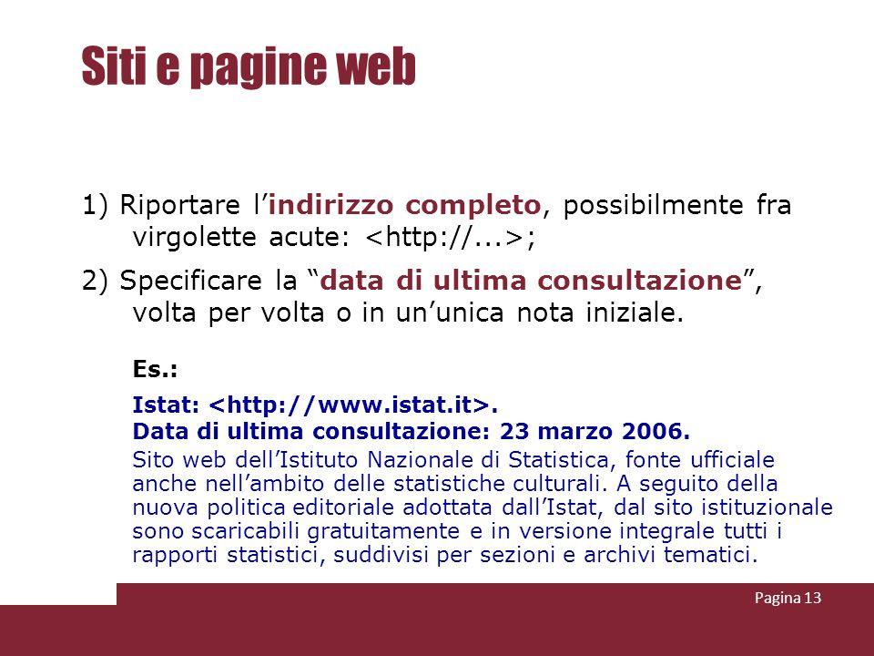 Siti e pagine web 1) Riportare l'indirizzo completo, possibilmente fra virgolette acute: <http://...>;