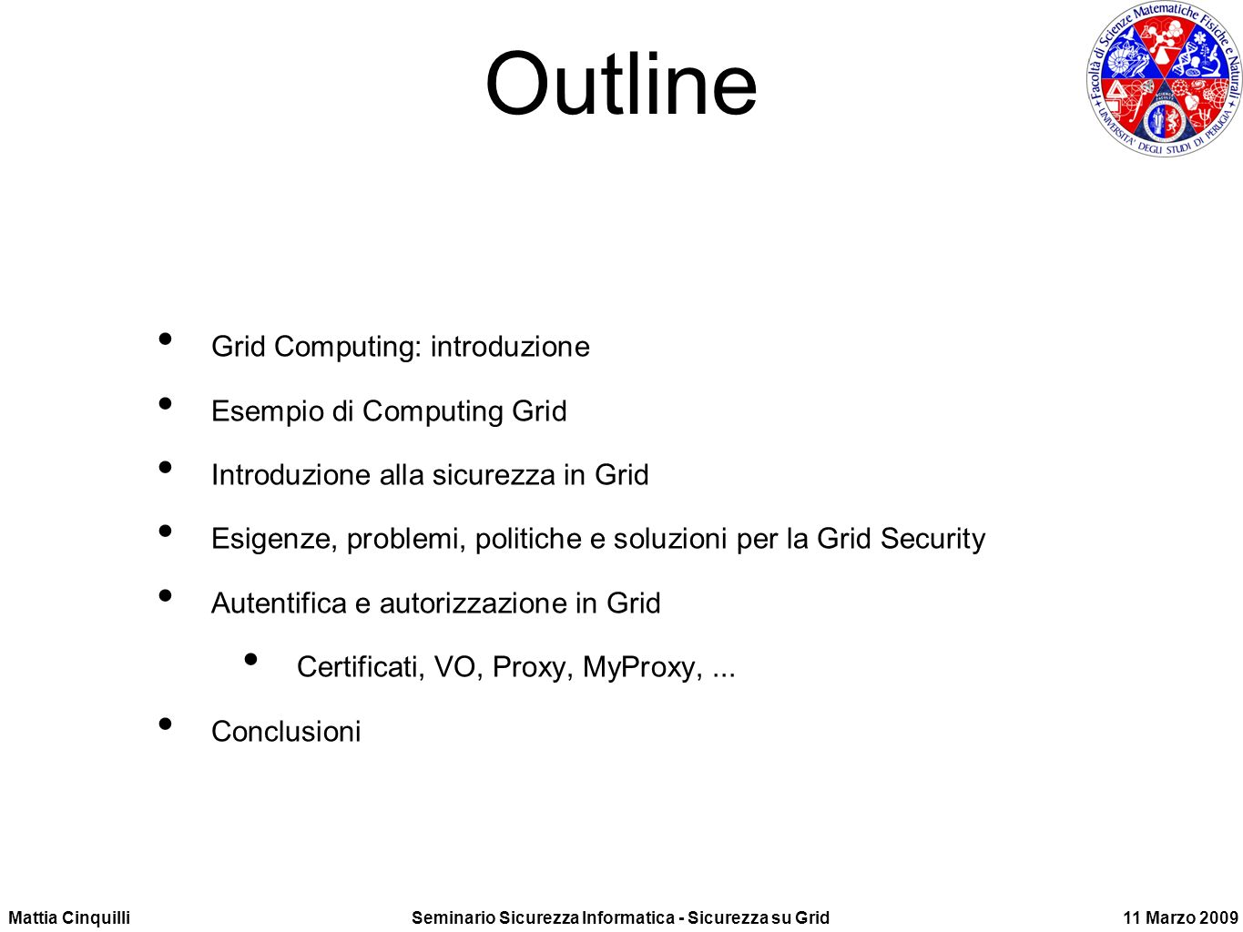Outline Grid Computing: introduzione Esempio di Computing Grid
