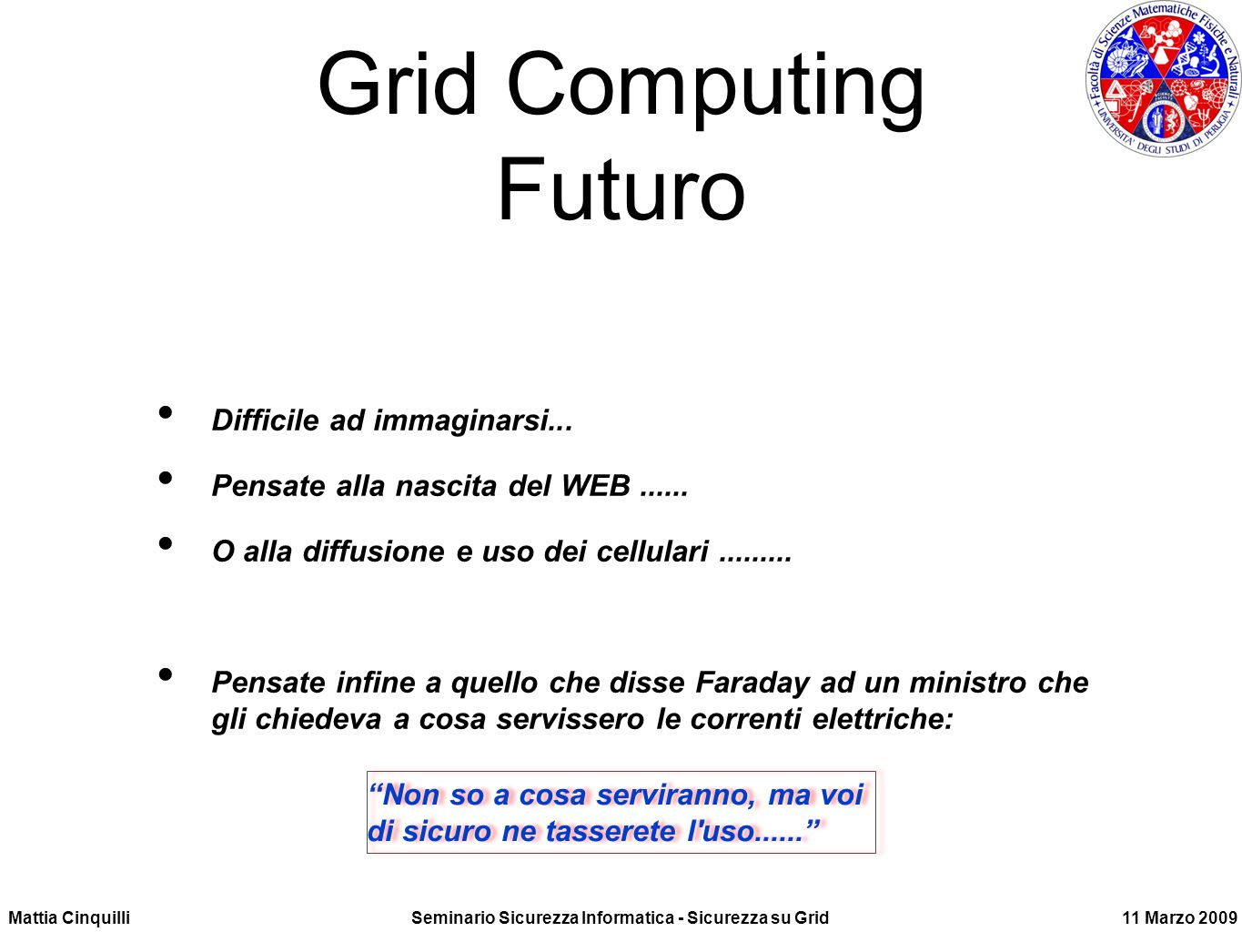 Grid Computing Futuro Difficile ad immaginarsi...