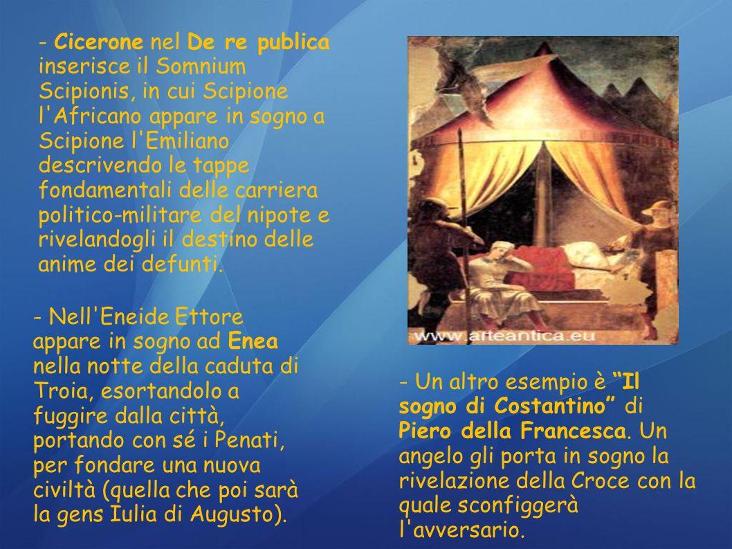 - Cicerone nel De re publica inserisce il Somnium Scipionis, in cui Scipione l Africano appare in sogno a Scipione l Emiliano descrivendo le tappe fondamentali delle carriera politico-militare del nipote e rivelandogli il destino delle anime dei defunti.