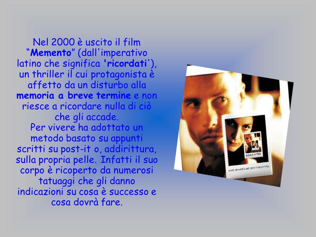 Nel 2000 è uscito il film Memento (dall imperativo latino che significa ricordati ), un thriller il cui protagonista è affetto da un disturbo alla memoria a breve termine e non riesce a ricordare nulla di ciò che gli accade.