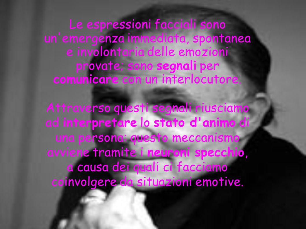 Le espressioni facciali sono un emergenza immediata, spontanea e involontaria delle emozioni provate; sono segnali per comunicare con un interlocutore.