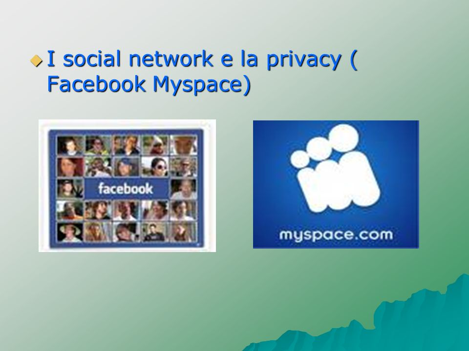I social network e la privacy ( Facebook Myspace)