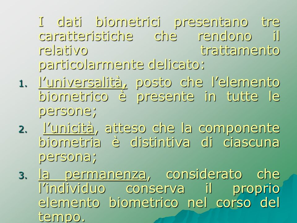 I dati biometrici presentano tre caratteristiche che rendono il relativo trattamento particolarmente delicato: