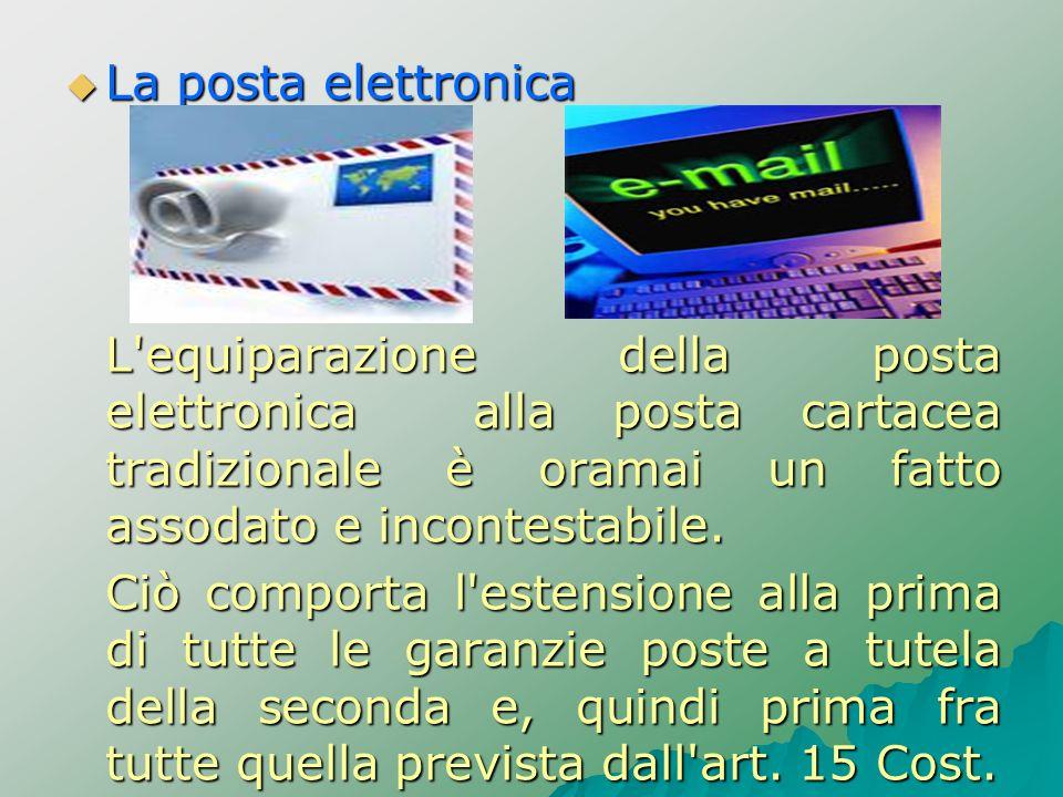 La posta elettronica L equiparazione della posta elettronica alla posta cartacea tradizionale è oramai un fatto assodato e incontestabile.